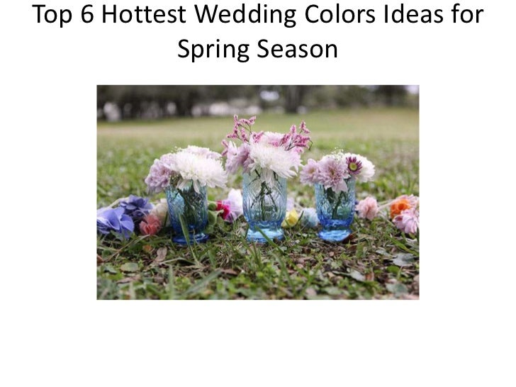 Top 6 Hottest Wedding Colors Ideas for Spring Season <br />