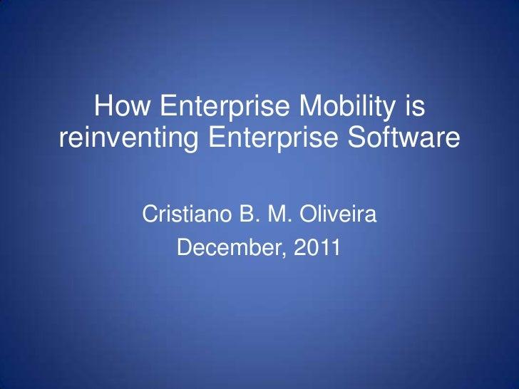 How Enterprise Mobility isreinventing Enterprise Software      Cristiano B. M. Oliveira         December, 2011