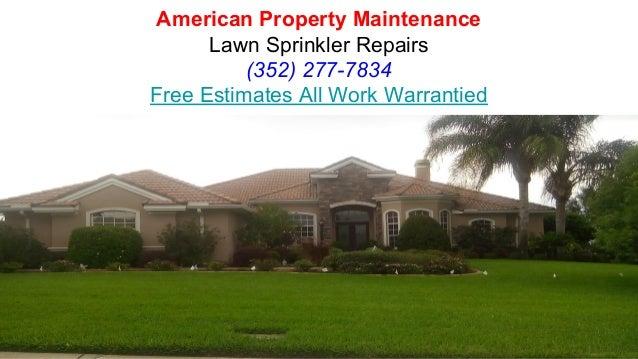 American Property Maintenance Lawn Sprinkler Repairs (352) 277-7834 Free Estimates All Work Warrantied
