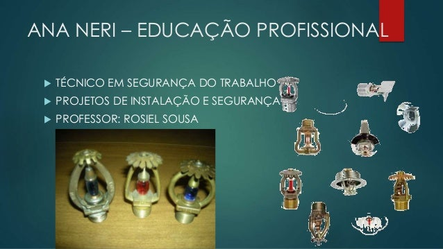 ANA NERI – EDUCAÇÃO PROFISSIONAL  TÉCNICO EM SEGURANÇA DO TRABALHO  PROJETOS DE INSTALAÇÃO E SEGURANÇA  PROFESSOR: ROSI...