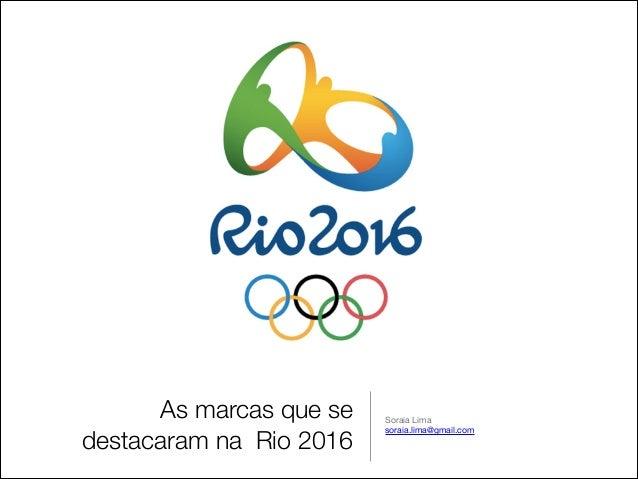 As marcas que se destacaram na Rio 2016 Soraia Lima  soraia.lima@gmail.com