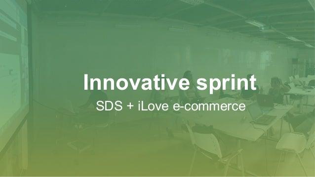Innovative sprint SDS + iLove e-commerce
