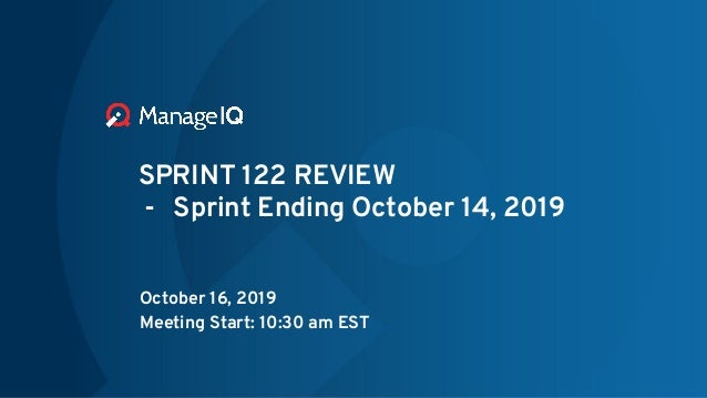 SPRINT 122 REVIEW - Sprint Ending October 14, 2019 October 16, 2019 Meeting Start: 10:30 am EST