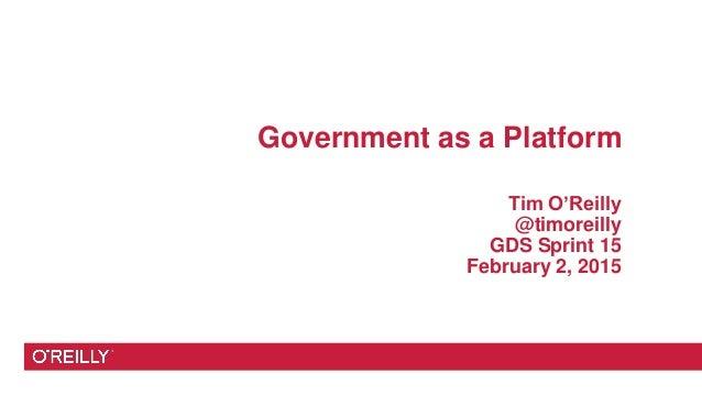 Government as a Platform Tim O'Reilly @timoreilly GDS Sprint 15 February 2, 2015