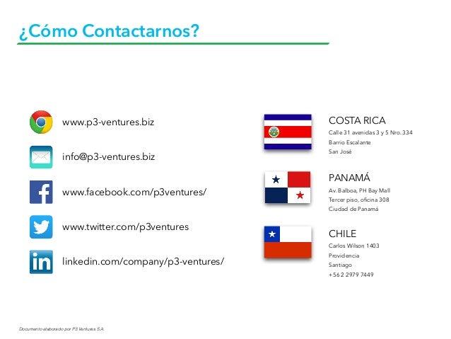 Documento elaborado por P3 Ventures S.A. ¿Cómo Contactarnos? CHILE Carlos Wilson 1403 Providencia Santiago +56 2 2979 7449...