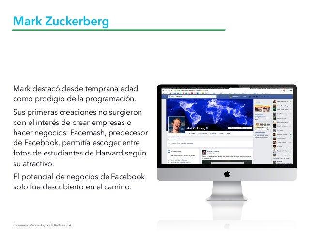 Documento elaborado por P3 Ventures S.A. Mark Zuckerberg Mark destacó desde temprana edad como prodigio de la programación...