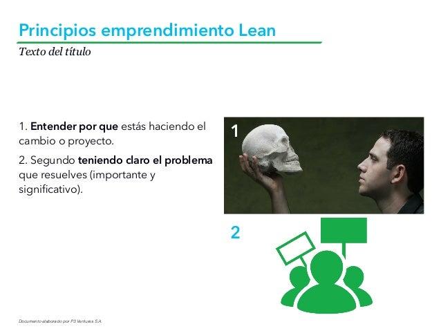 Documento elaborado por P3 Ventures S.A. Texto del título Principios emprendimiento Lean 1. Entender por que estás haciend...