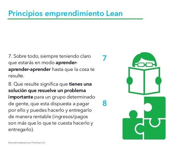Documento elaborado por P3 Ventures S.A. Principios emprendimiento Lean 7. Sobre todo, siempre teniendo claro que estarás ...