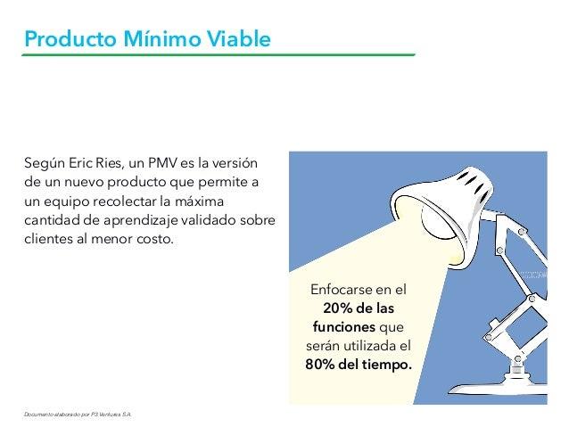 Documento elaborado por P3 Ventures S.A. Producto Mínimo Viable Según Eric Ries, un PMV es la versión de un nuevo producto...
