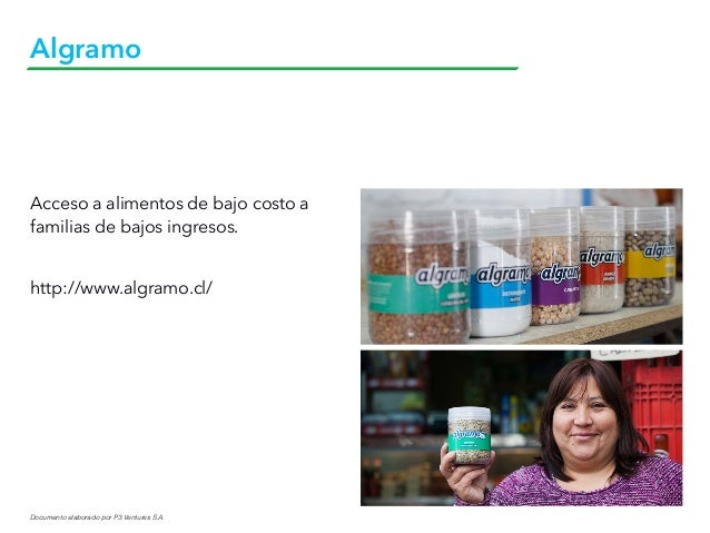 Documento elaborado por P3 Ventures S.A. Algramo Acceso a alimentos de bajo costo a familias de bajos ingresos. http://www...