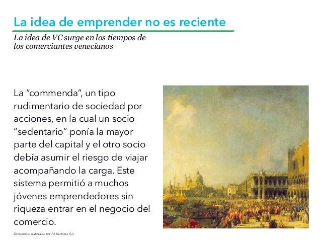 Documento elaborado por P3 Ventures S.A. La idea de VC surge en los tiempos de los comerciantes venecianos La idea de empr...
