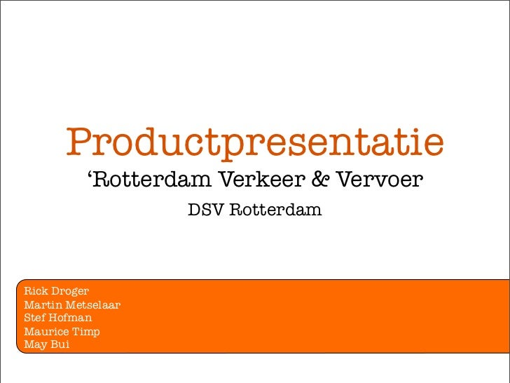 Productpresentatie          'Rotterdam Verkeer & Vervoer                   DSV RotterdamRick DrogerMartin MetselaarStef Ho...