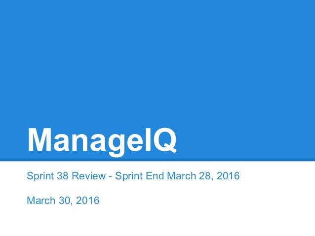 ManageIQ Sprint 38 Review - Sprint End March 28, 2016 March 30, 2016