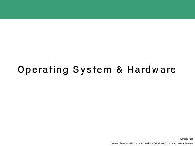 Operating System & Hardware SPRINT3R Siam Chamnankit Co., Ltd., Odd-e (Thailand) Co., Ltd. and Alliance