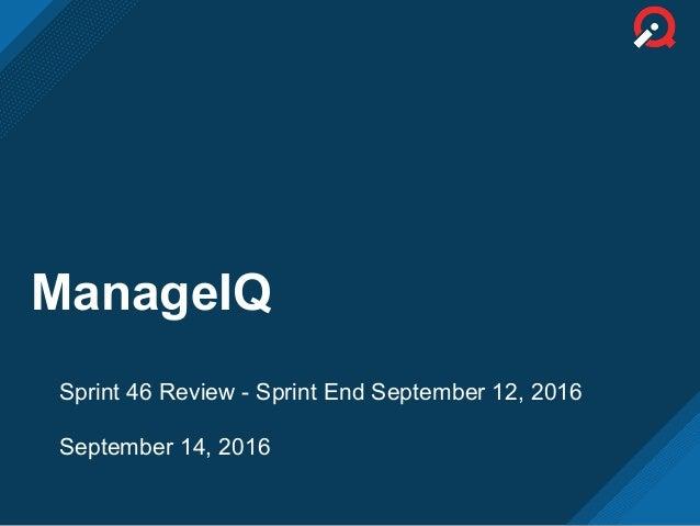 ManageIQ Sprint 46 Review - Sprint End September 12, 2016 September 14, 2016