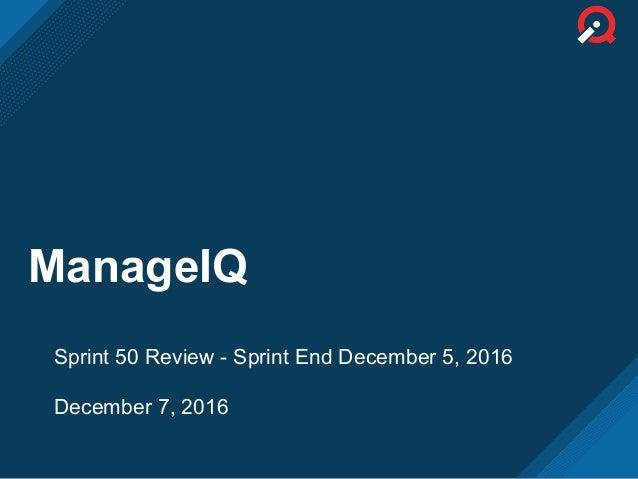 ManageIQ Sprint 50 Review - Sprint End December 5, 2016 December 7, 2016
