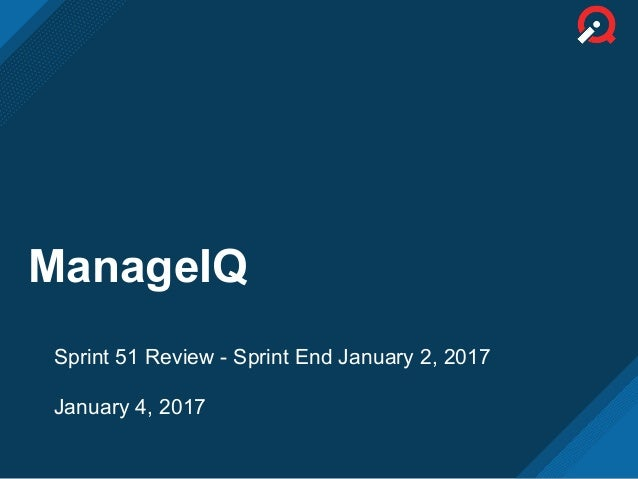 ManageIQ Sprint 51 Review - Sprint End January 2, 2017 January 4, 2017