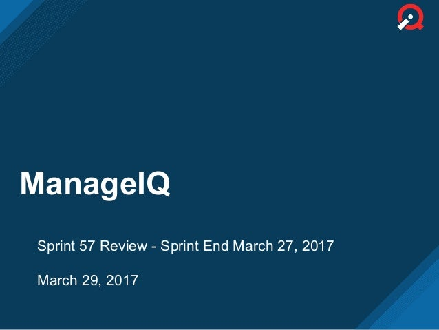 ManageIQ Sprint 57 Review - Sprint End March 27, 2017 March 29, 2017