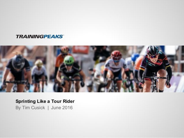 Sprinting Like a Tour Rider By Tim Cusick   June 2016