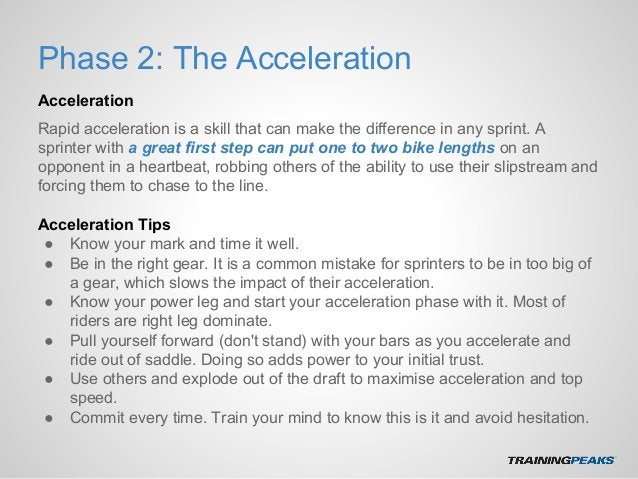 Phase 2: The Acceleration Acceleration Rapid acceleration is a skill that can make the difference in any sprint. A sprinte...