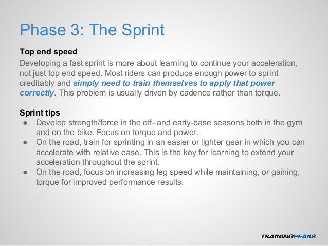 Phase 3: The Sprint Top end speed Developing a fast sprint is more about learning to continue your acceleration, not just ...