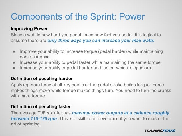 Components of the Sprint: Power Improving Power Since a watt is how hard you pedal times how fast you pedal, it is logical...