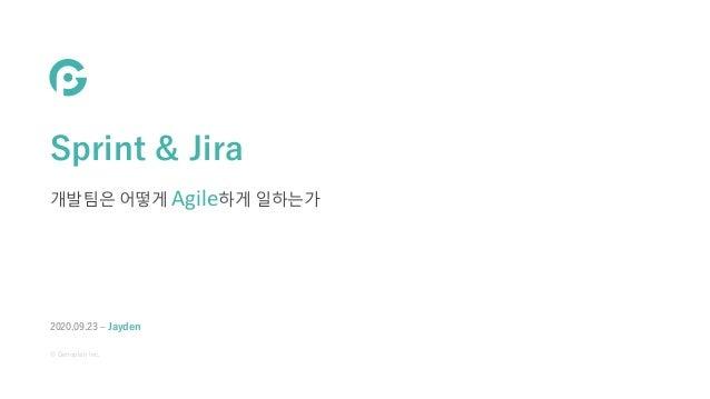 © Genoplan Inc. Sprint & Jira 개발팀은 어떻게 Agile하게 일하는가 2020.09.23 ‒ Jayden