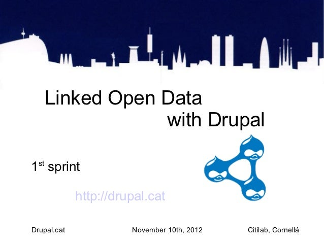 Linked Open Data                   with Drupal1 sprint  st             http://drupal.catDrupal.cat             November 10...