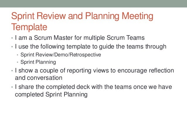 Sprint Review and Planning MeetingTemplate• I am a Scrum Master for multiple Scrum Teams• I use the following template to ...