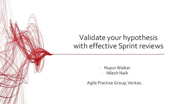 Validate your hypothesis with effective Sprint reviews - NupurWaikar - Nilesh Naik Agile Practice Group,Veritas.