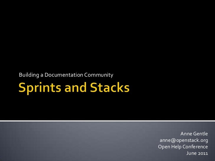 Sprints and Stacks<br />Building a Documentation Community<br />Anne Gentle<br />anne@openstack.org<br />Open Help Confere...