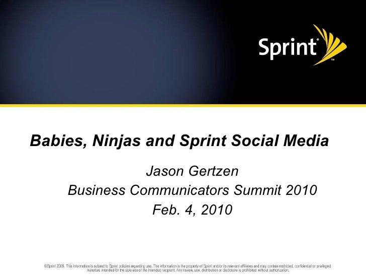 Babies, Ninjas And Sprint Social Media Jason Gertzen Business Communicators  Summit 2010 Feb.  Sprint Customer Care