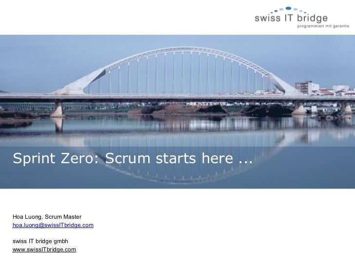 Sprint Zero: Scrum starts here ...Hoa Luong, Scrum Masterhoa.luong@swissITbridge.comswiss IT bridge gmbhwww.swissITbridge....
