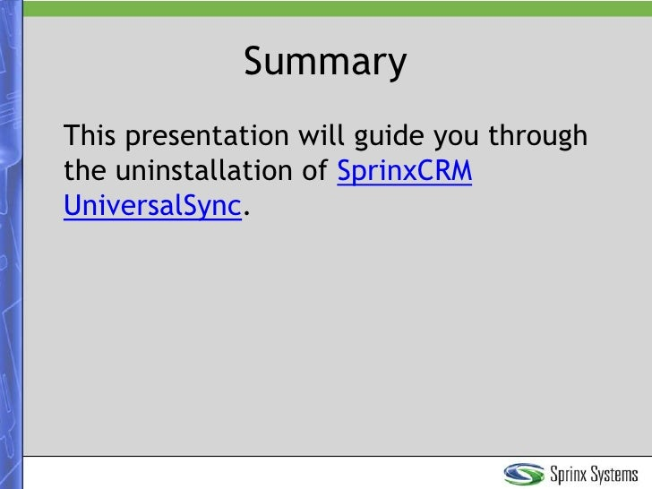 Summary<br />This presentation will guide you through the uninstallationof SprinxCRM UniversalSync.<br />