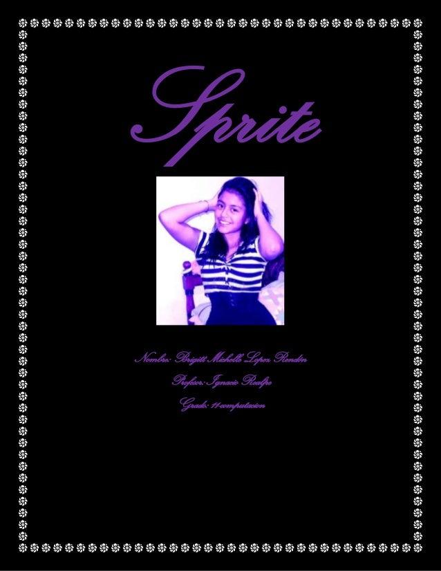 Sprite Nombre: Brigitt Michelle Lopez Rendón Profesor: Ignacio Realpe Grado: 11-computacion