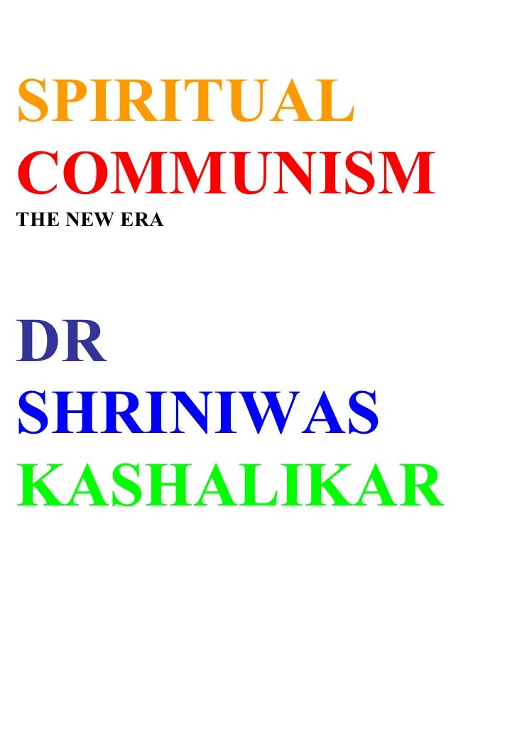 SPIRITUAL COMMUNISM THE NEW ERA     DR SHRINIWAS KASHALIKAR
