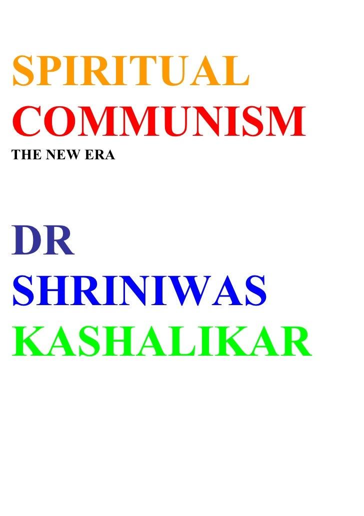 SPIRITUAL COMMUNISM THE NEW ERA     DR SHRINIWAS KASHALIKAR