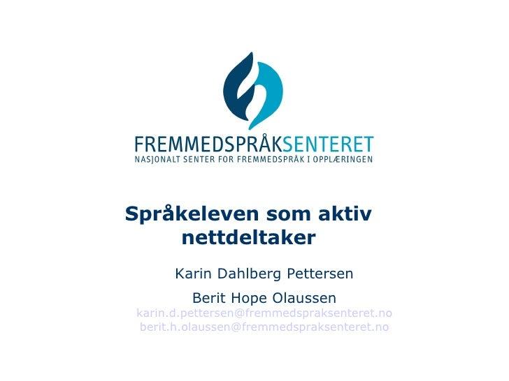 Språkeleven som aktiv nettdeltaker Karin Dahlberg Pettersen Berit Hope Olaussen [email_address] [email_address]