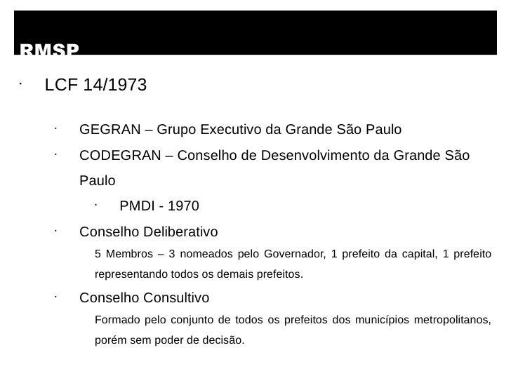 RMSP•    LCF 14/1973     •         GEGRAN – Grupo Executivo da Grande São Paulo     •         CODEGRAN – Conselho de Desen...