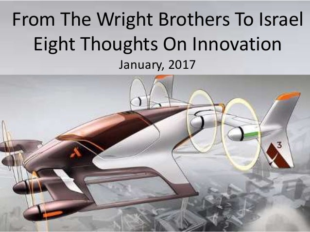 FromFrom The Wright Brothers To Israel Eight Thoughts On Innovation January, 2017