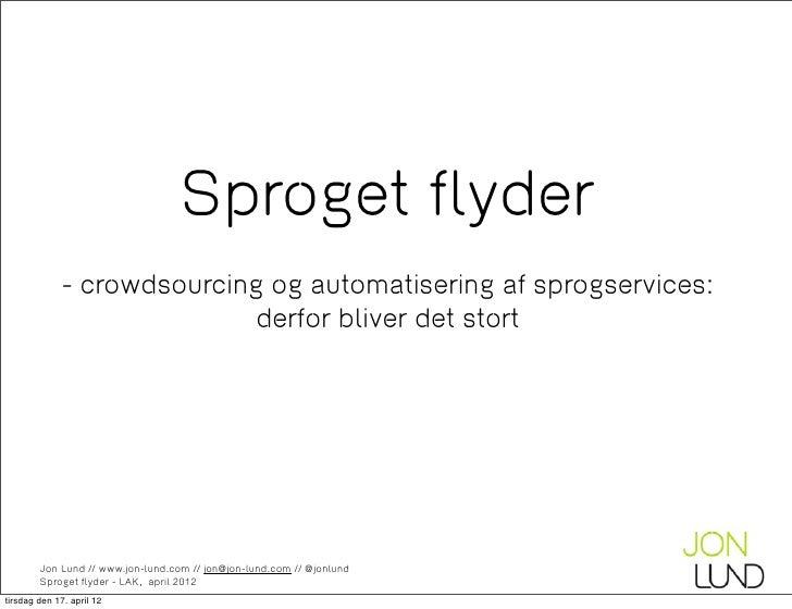 Sproget flyder              - crowdsourcing og automatisering af sprogservices:                             derfor bliver ...