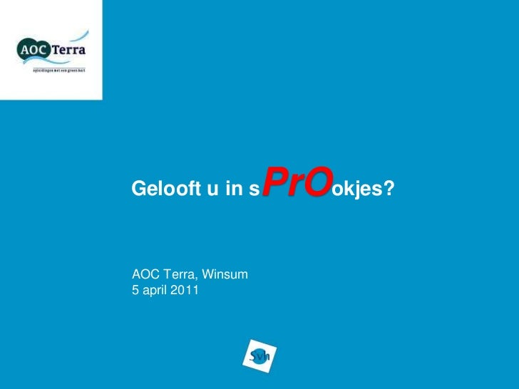 Gelooft u in s      PrOokjes?AOC Terra, Winsum5 april 2011