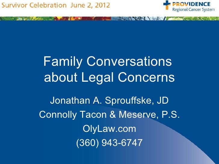 Family Conversationsabout Legal Concerns  Jonathan A. Sprouffske, JDConnolly Tacon & Meserve, P.S.          OlyLaw.com    ...