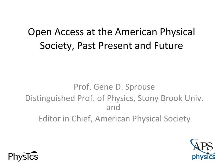 Open Access at the American Physical Society, Past Present and Future Prof. Gene D. Sprouse Distinguished Prof. of Physics...