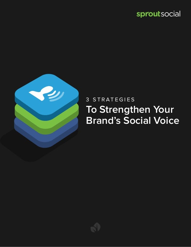 3 S T R AT E G I E S To Strengthen Your Brand's Social Voice