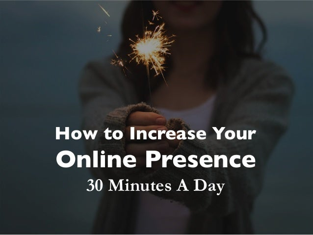 How to Increase Your Online Presence 30 Minutes A Day