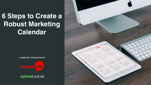 6 Steps to Create a Robust Marketing Calendar A WEBINAR PRESENTED BY