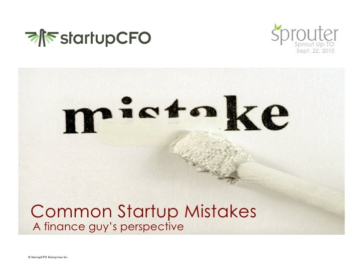 Sprout Up TO                                     Sept. 22, 2010      Common Startup Mistakes    A finance guy's perspectiv...