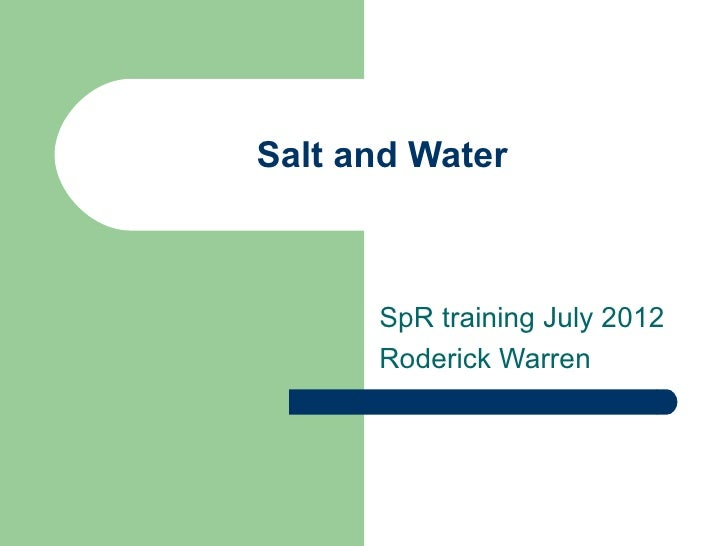 Salt and Water      SpR training July 2012      Roderick Warren