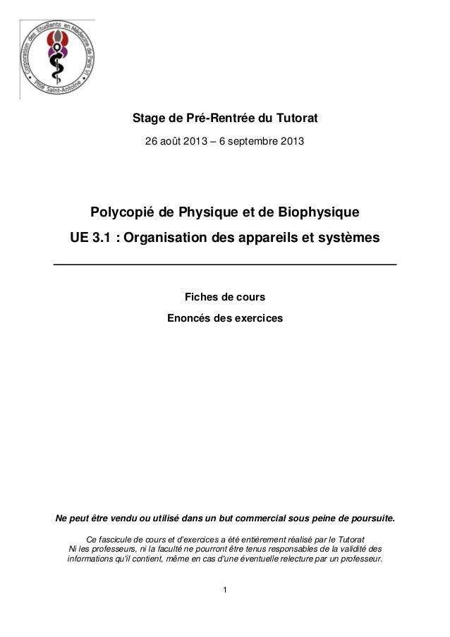 1 Stage de Pré-Rentrée du Tutorat 26 août 2013 – 6 septembre 2013 Polycopié de Physique et de Biophysique UE 3.1 : Organis...